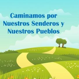 """Programa """"Caminamos por Nuestros Senderos y Nuestros Pueblos"""""""